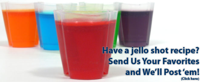 Know a good jello shot recipe? Send us your favorites!